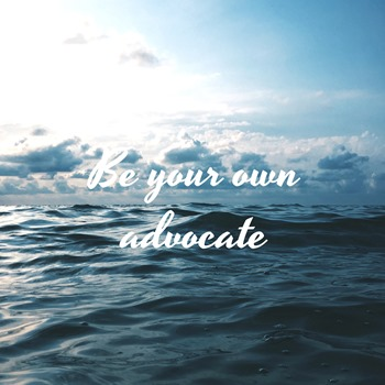 be your own advocate