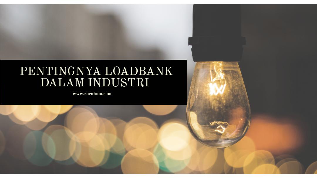 Pentingnya Loadbank dalam Industri