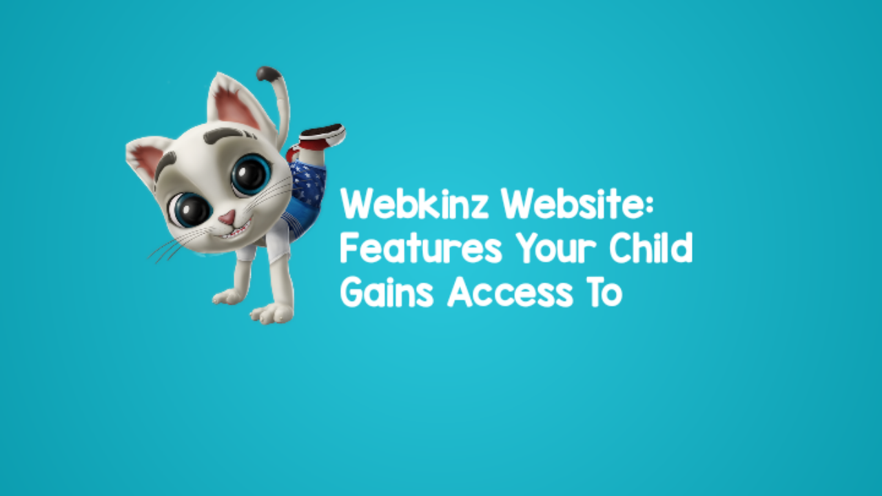 Webkinz Website:  Features Your Child Gains Access To