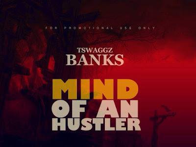 Tswaggz Banks - Mind Of An Hustler  (Prod. By Saintkhor)