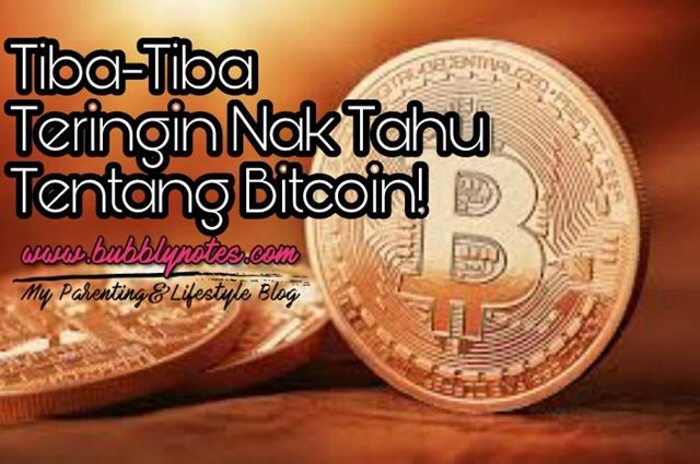 TIBA-TIBA TERINGIN NAK TAHU TENTANG BITCOIN!