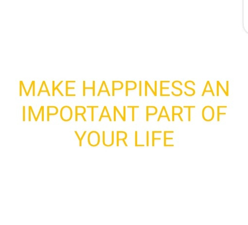 Make Happiness an Important part of your Life
