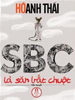 SBC là săn bắt chuột - Hồ Anh Thái