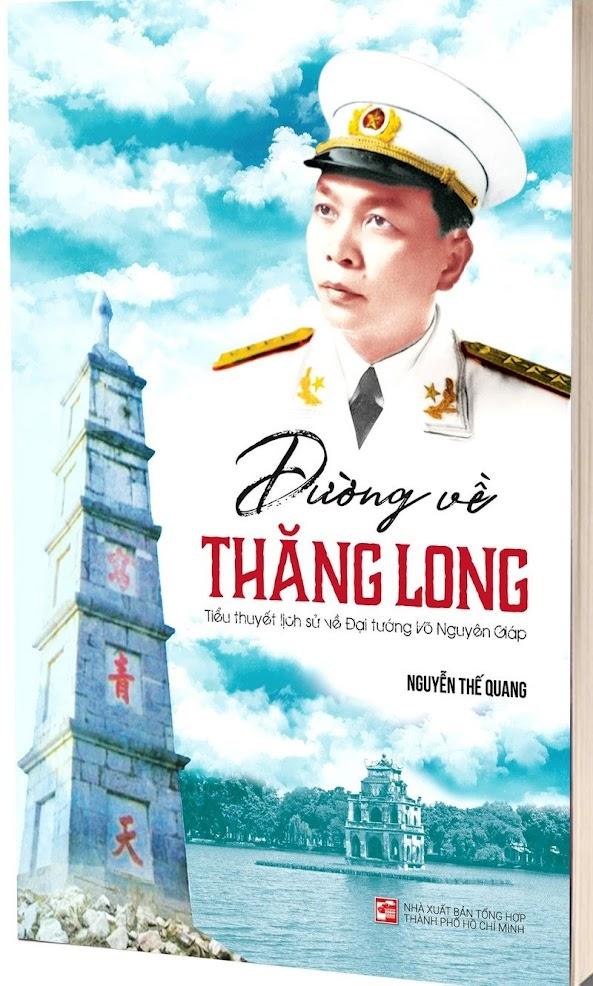 """Cuốn tiểu thuyết lịch sử """"Đường về Thăng Long"""" viết về Đại tướng Võ Nguyên Giáp vừa được xuất bản cuối tháng 10/2019 của nhà văn, nhà giáo Nguyễn Thế Quang"""