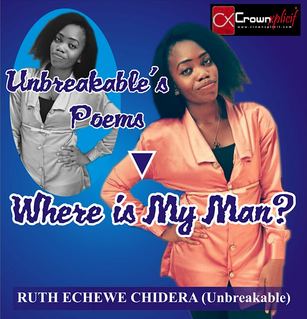 Poem: WHERE IS MY MAN? (By Unbreakable )