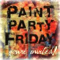 Paint Party Friday!!!