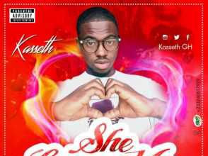 [MUSIC]: Kasseth – She Loves Me(Prod by Yessrudeboi)