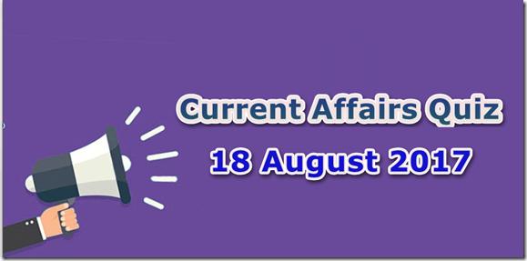 18 August 2017 Current Affairs Mcq Quiz