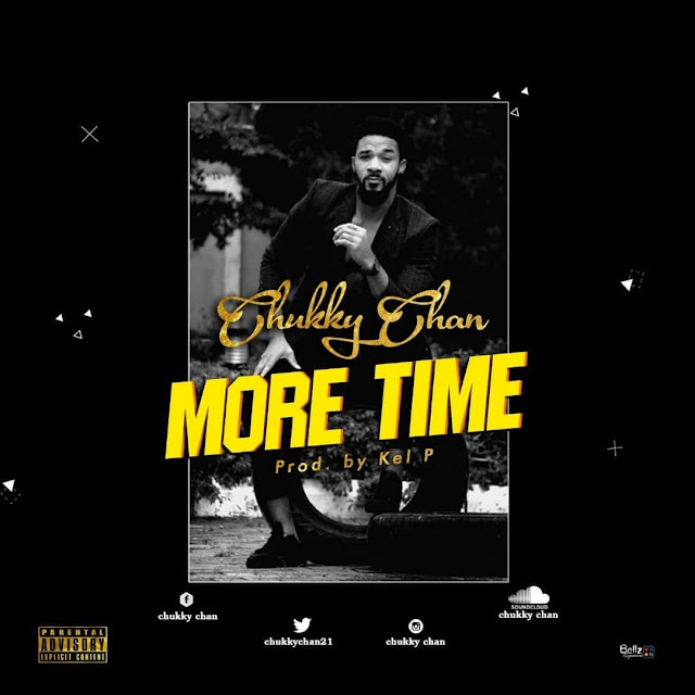 New Music: Chukky Chan - More Time [Prod. By Kel P]