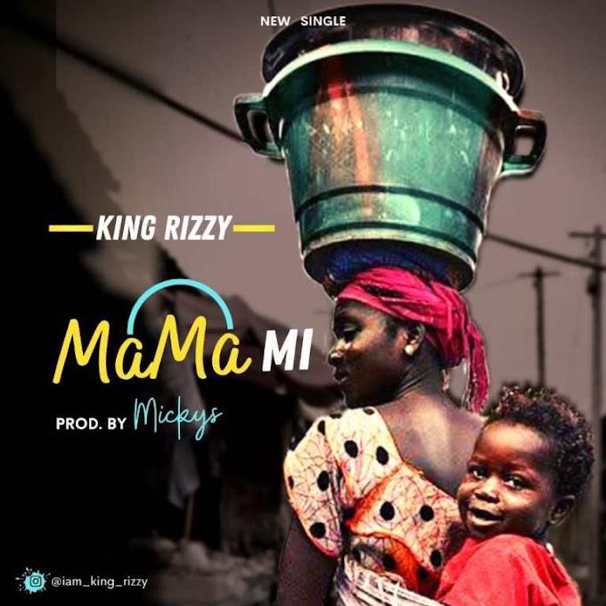[Music] King Rizzy – Mama Mi