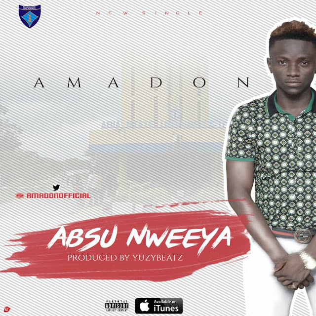 New Music : Amadon - Absu Nweeya (prod. Yuzybeat) | @amadonofficial