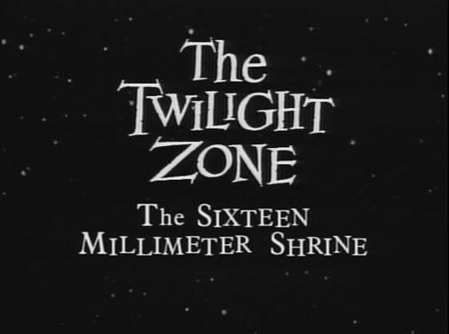 The Twilight Zone - s01e04 - The Sixteen-Millimeter Shrine 01