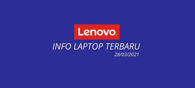 Daftar Laptop Lenovo Terbaru 2021 ( update 28/03/2021 )