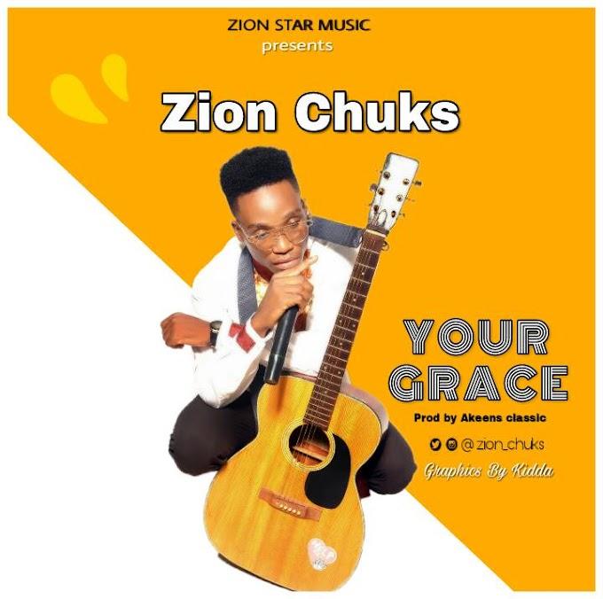 [Music + Video] : Zion Chuks - Your Grace