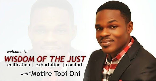 Wisdom of the just: Understanding the Will of God(1) by Motire Tobi Oni