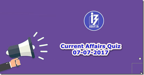 07 July 2017 Current Affairs Quiz