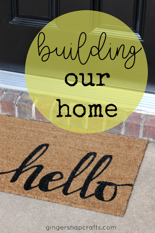 Building Our Home at GingerSnapCrafts.com