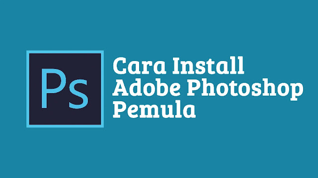Sampai Beres : Cara Mudah Install Adobe Photoshop CC Terbaru