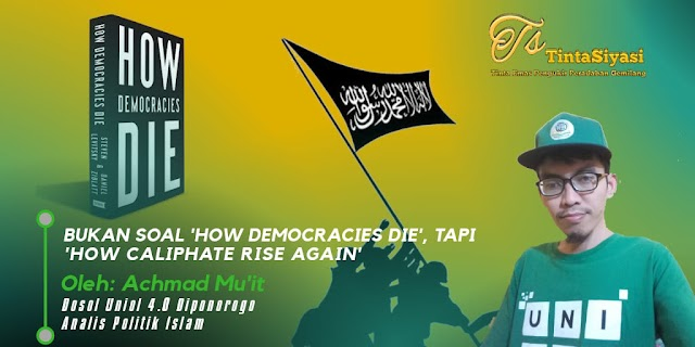 Bukan Soal 'How Democracies Die', Tapi 'How Caliphate Rise Again'