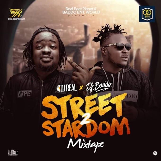 [Mixtape] DJ Real X DJ Baddo Street 2 Stardom Mix