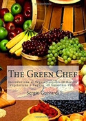 The Green Chef: Introduzione al Vegetarianismo 40 Ricette Vegetariane e Vegane 40 Smoothie Verdi