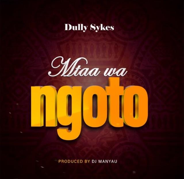 AUDIO: Dully Sykes - Mtaa Wa Ngoto   Mp3 DOWNLOAD