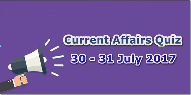 30-31 July 2017 Current Affairs MCQ Quiz