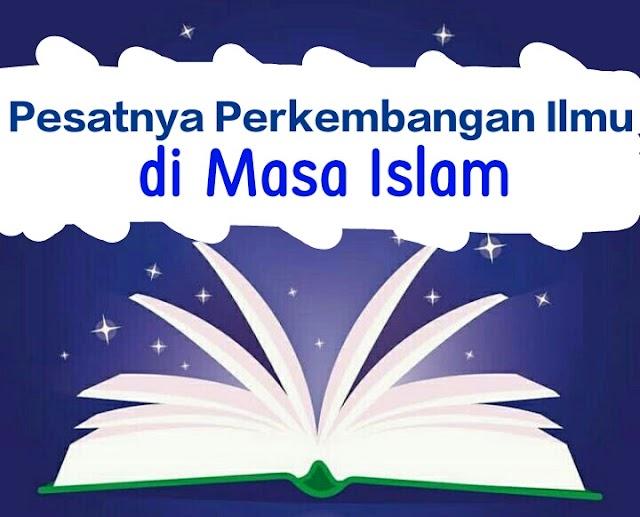 Pesatnya Perkembangan Ilmu di Masa Islam