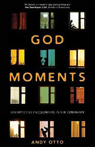 GOD MOMENTS UNEXPECTED ENCOUNTERS IN THE ORDINARY