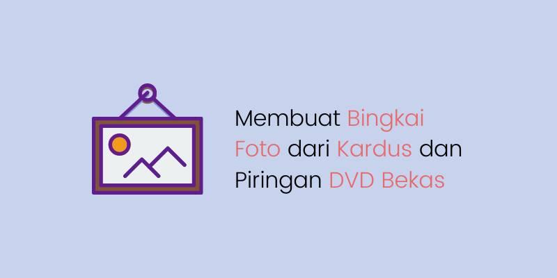 Membuat Bingkai Foto dari Kardus dan Piringan DVD Bekas