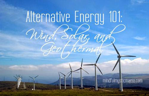 Alternative Energy 101 Wind Solar And Geothermal