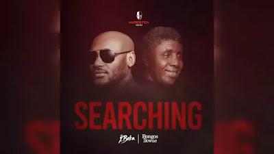 2Baba – Searching ft. Bongos Ikwue (Audio + Video)