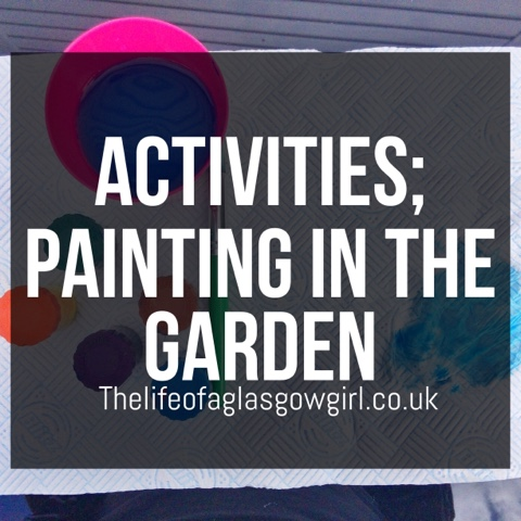 Main blog post image for Activities; Painting in the garden blog post on thelifeofaglasgowgirl.co.uk