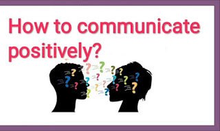 How to communicate positively?
