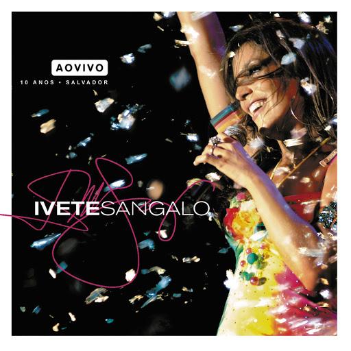 Ivete Sangalo - 10 Anos (Ao Vivo)