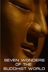 Seven Wonders of the Buddhist World - Bảy kỳ quan đạo phật trên thế giới