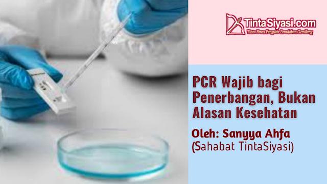 PCR Wajib bagi Penerbangan, Bukan Alasan Kesehatan