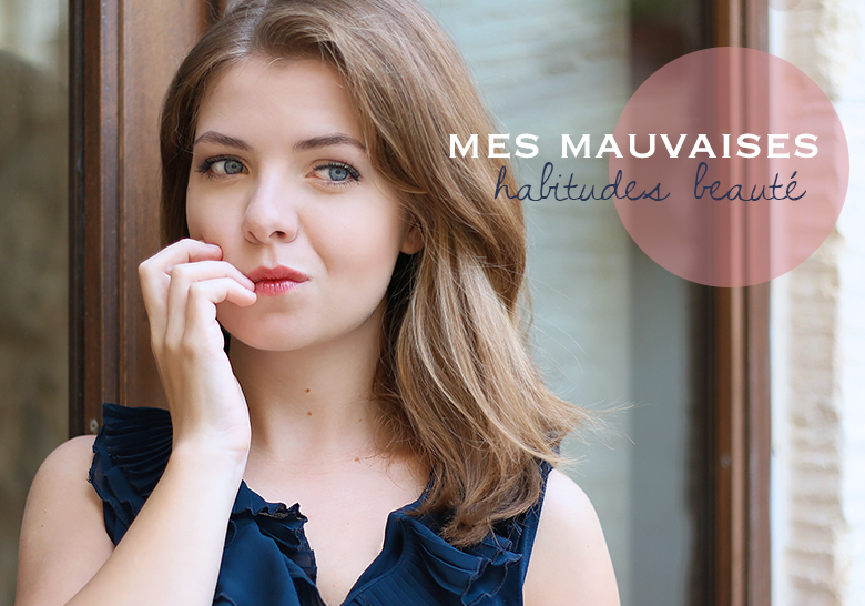 Les mauvaises habitudes beauté de Charlotte, du blog The Blue Dress Girl.