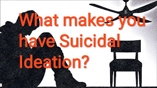 What makes you have suicidal ideation?