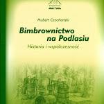 """Hubert Czochański """"Bimbrownictwo na Podlasiu"""", Muzeum Podlaskie w Białymstoku, Białystok 2011.jpg"""