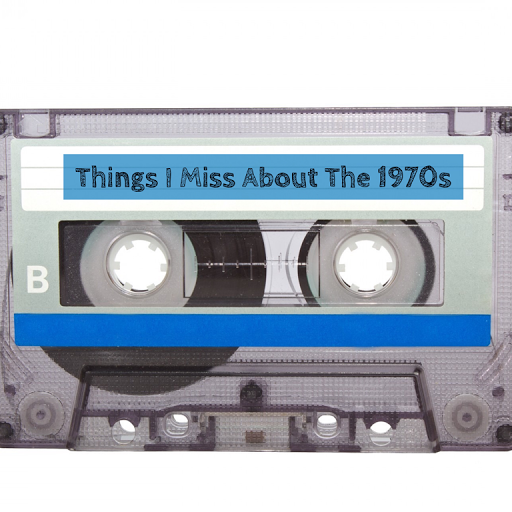 things I miss about the 1970s