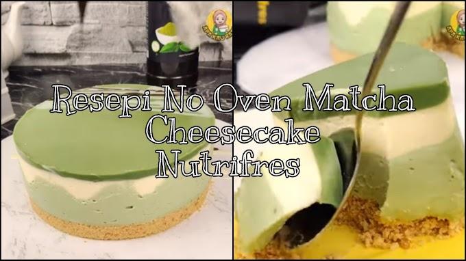 Resepi No Oven Matcha Cheesecake Nutrifres