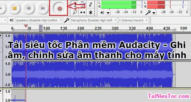 Tải siêu tốc Phần mềm Audacity – Ghi âm, chỉnh sửa âm thanh cho máy tính