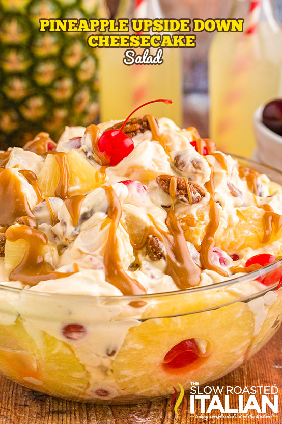Pineapple Upside Down Cheesecake Salad with caramel on top