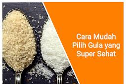 Cara Mudah Pilih Gula yang Super Sehat