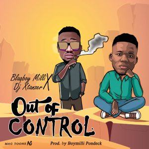 Blaqboy Milli ft. Dj Xtanzer – Out Of Control