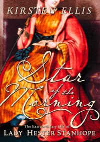 Star of the Morning: The Extraordinary Life of Lady Hester Stanhope (Text Only) By Kirsten Ellis