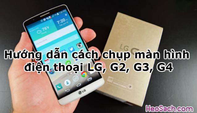 Hình 1 - Hướng dẫn cách chụp màn hình điện thoại LG, G2, G3, G4