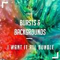 Bursts & Backgrounds I Want It All