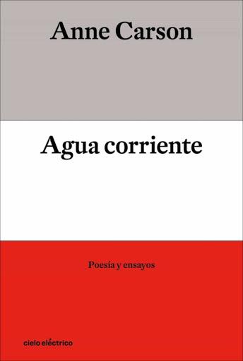 Anne Carson, 'Agua corriente', Cielo Eléctrico, 2021 (incluye la versión íntegra de 'Short Talks')